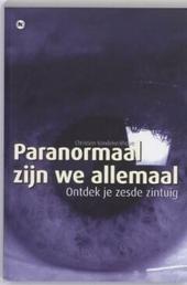 Paranormaal zijn we allemaal : ontdek je zesde zintuig