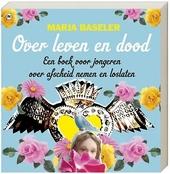 Over leven en dood : een boek voor jongeren over afscheid nemen en loslaten