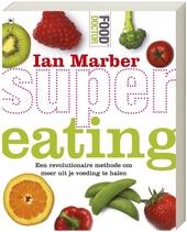 Supereating : een revolutionaire methode om meer uit je voeding te halen