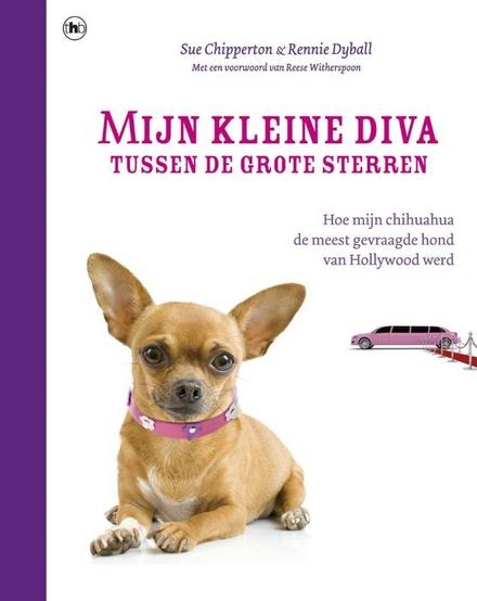 Mijn kleine diva tussen de grote sterren : hoe mijn chihuahua de meest gevraagde hond van Hollywood werd
