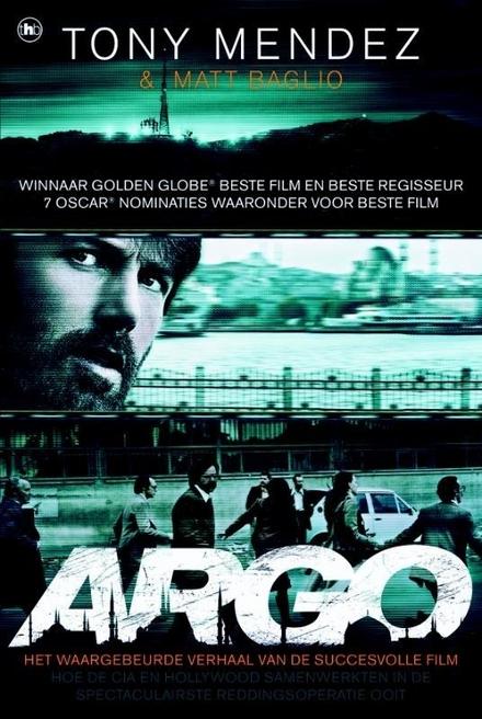 Argo : hoe de CIA en Hollywood samenwerkten in de spectaculairste reddingsoperatie ooit
