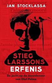 Stieg Larssons erfenis : zijn jacht op de moordenaar van Olof Palme