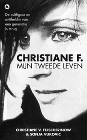 Christiane F. : mijn tweede leven; de cultfiguur en antiheldin van een generatie is terug