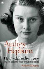 Het Nederlandse meisje : Audrey Hepburn en haar tijd in Nederland tijdens de Tweede Wereldoorlog