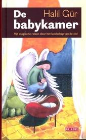 De babykamer : vijf magische reizen door het landschap van de ziel