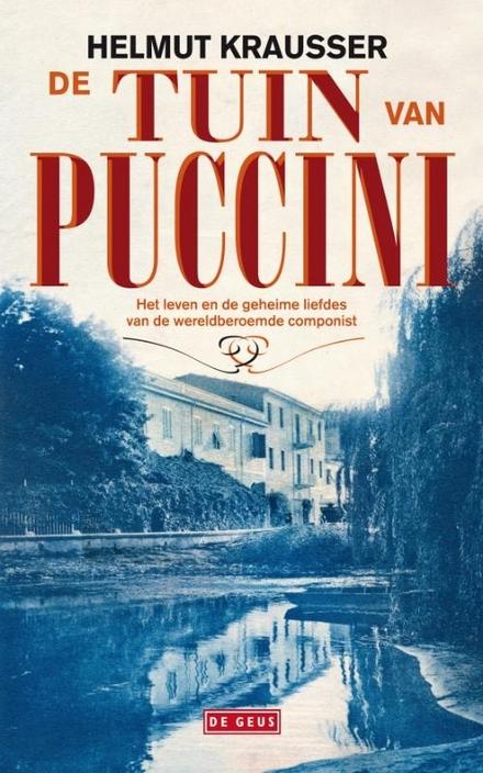 De tuin van Puccini : het leven en de geheime liefdes van de wereldberoemde componist