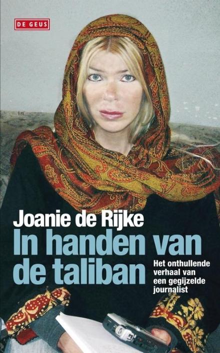 In handen van de taliban : het onthullende verhaal van een gegijzelde journalist