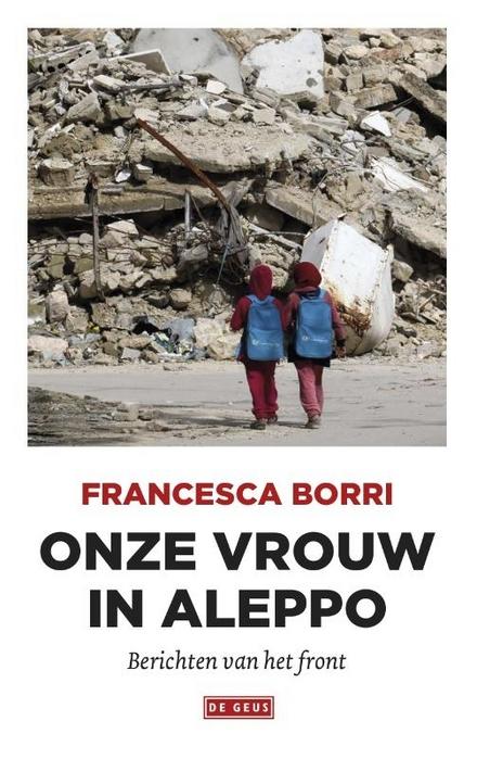 Onze vrouw in Aleppo : berichten van het front