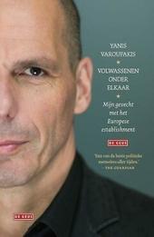 Volwassenen onder elkaar : mijn gevecht met het Europese establishment / Yanis Varoufakis ; uit het Engels vertaald door Robert Neugarten en Huub Stegeman