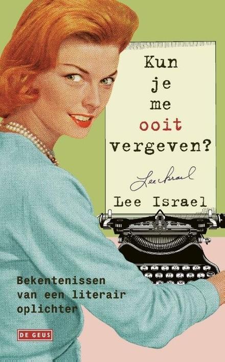 Kun je me ooit vergeven? : bekentenissen van een literair oplichter