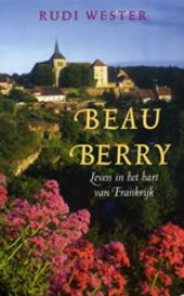 Beau Berry : leven in het hart van Frankrijk