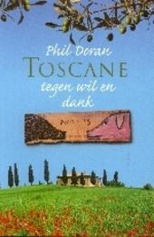 Toscane tegen wil en dank : hoe ik de Italiaan in mijzelf ontdekte