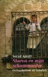 Sharon en mijn schoonmoeder : oorlogsdagboek uit Ramallah