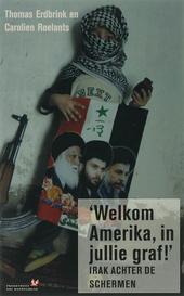 Welkom Amerika, in jullie graf! : Irak achter de schermen