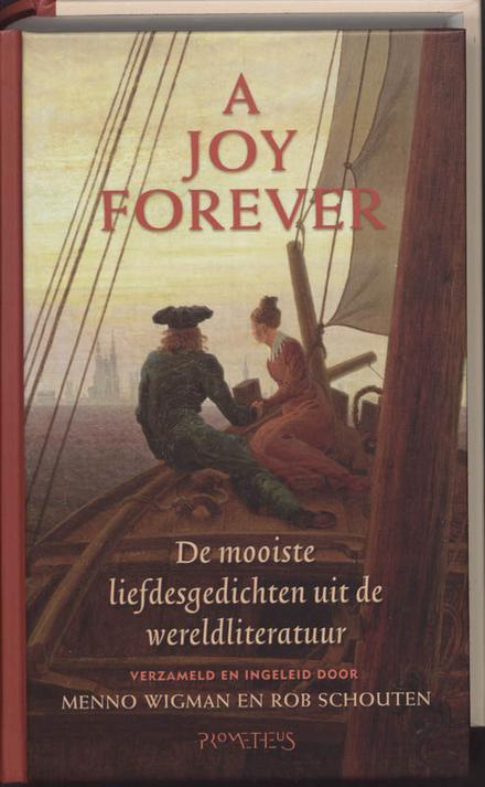 A joy forever : de mooiste liefdesgedichten uit de wereldliteratuur
