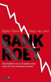 Bankroet : hoe bankiers ons in de ergste crisis sinds de Grote Depressie stortten