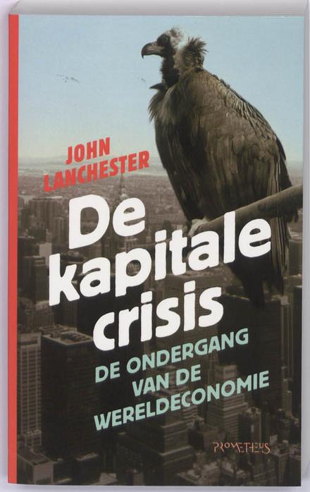 De kapitale crisis : de ondergang van de wereldeconomie