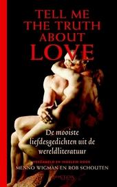 Tell me the truth about love : de mooiste liefdesgedichten uit de wereldliteratuur