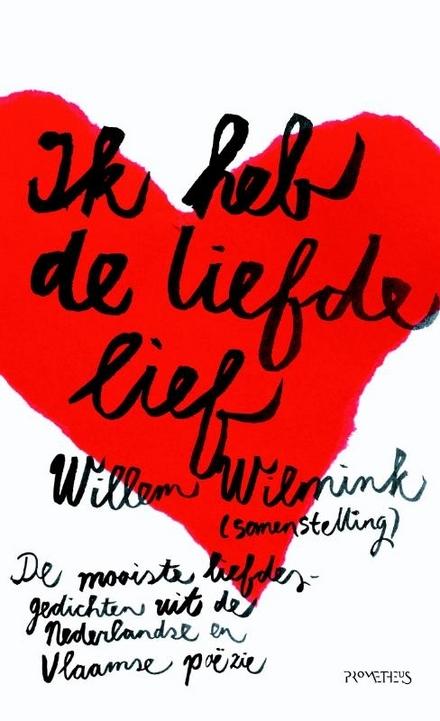 Ik heb de liefde lief : de mooiste liefdesgedichten uit de Nederlandse en Vlaamse poëzie