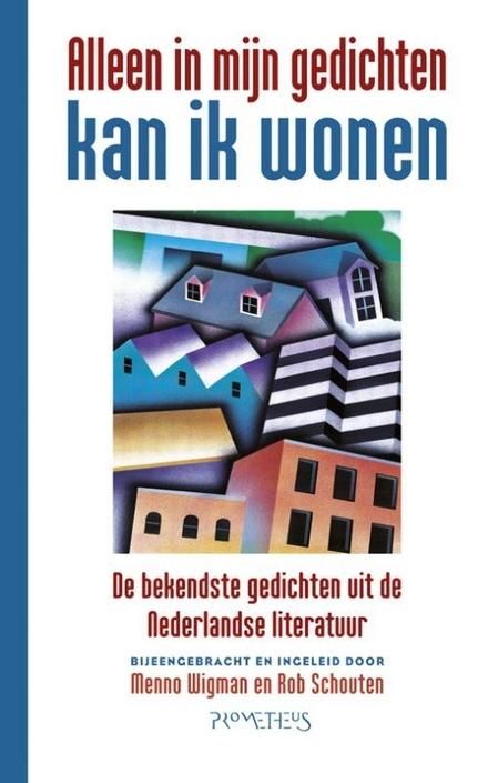 Alleen in mijn gedichten kan ik wonen : de bekendste gedichten uit de Nederlandse literatuur