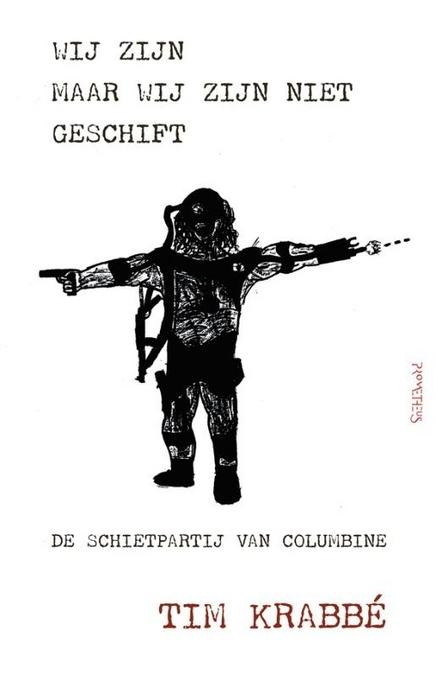 Wij zijn maar wij zijn niet geschift : de schietpartij van Columbine