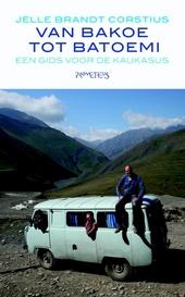 Van Bakoe tot Batoemi : een gids voor de Kaukasus