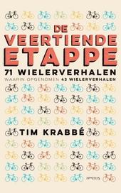 De veertiende etappe : 71 wielerverhalen, waarin opgenomen 43 wielerverhalen