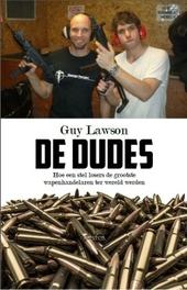 De dudes : hoe drie losers de grootste wapenhandelaren ter wereld werden