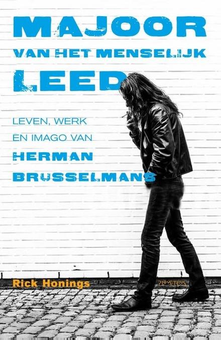 Majoor van het Menselijk Leed : leven, werk en imago van Herman Brusselmans