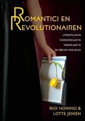 Romantici en revolutionairen : literatuur en schrijverschap in Nederland in de 18de en 19de eeuw