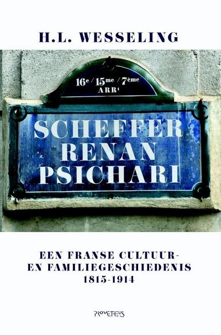 Scheffer, Renan, Psichari : een Franse cultuur- en familiegeschiedenis, 1815-1914