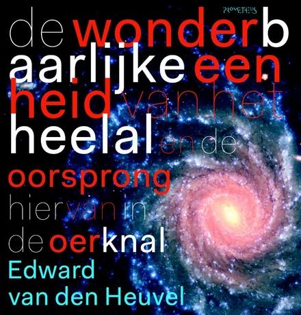 De wonderbaarlijke eenheid van het heelal en de oorsprong hiervan in de oerknal