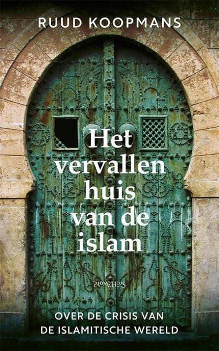 Het vervallen huis van de islam : over de crisis van de islamitische wereld