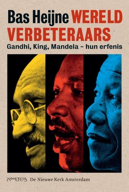 Wereldverbeteraars : Gandhi, King, Mandela : hun erfenis