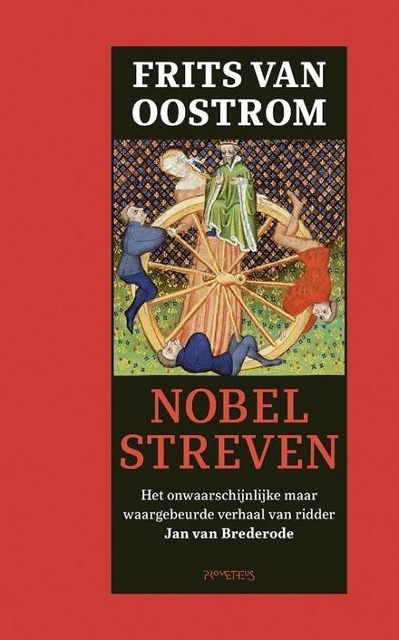 Nobel streven : het onwaarschijnlijke maar waargebeurde verhaal van ridder Jan van Brederode
