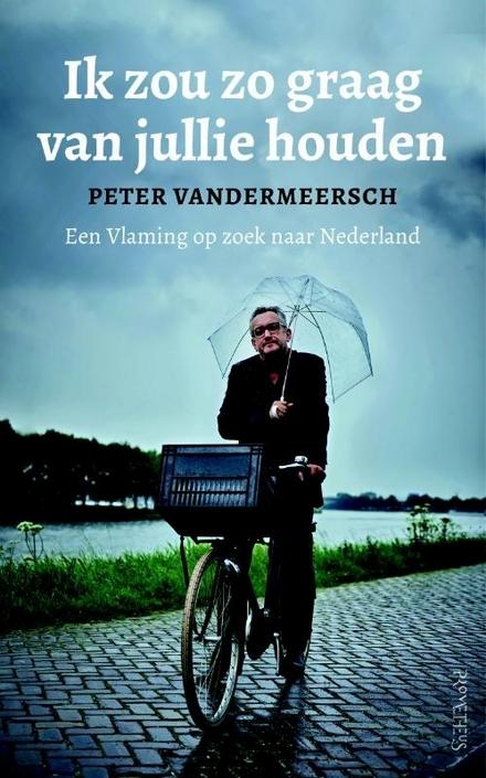 Ik zou zo graag van jullie houden : een Vlaming op zoek naar Nederland