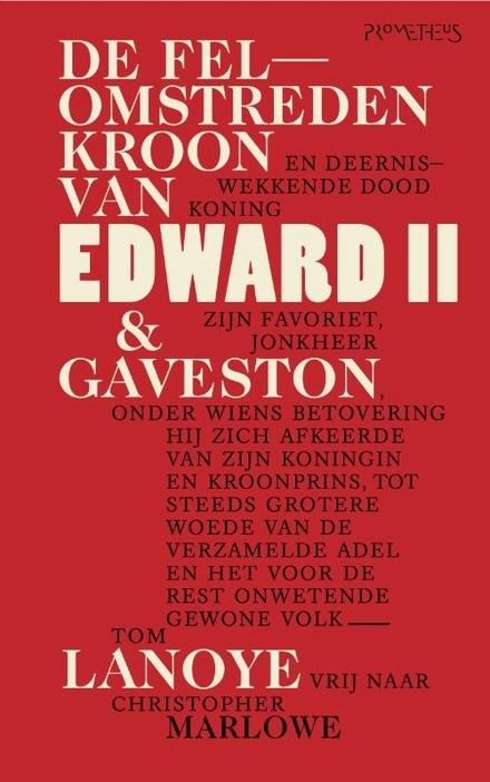 De felomstreden kroon en deerniswekkende dood van koning Edward II & zijn favoriet, jonkheer Gaveston, onder wiens ...