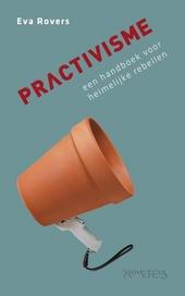 Practivisme : een handboek voor heimelijke rebellen