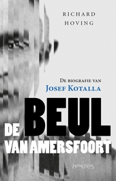 De beul van Amersfoort : biografie van Josef Kotalla (1908-1979)