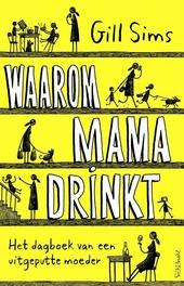 Waarom mama drinkt : het dagboek van een uitgeputte moeder