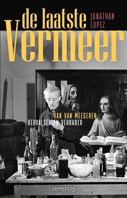 De laatste Vermeer : Han van Meegeren, vervalser en verrader