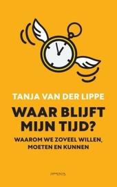 Waar blijft mijn tijd? : waarom we zoveel willen, moeten en kunnen