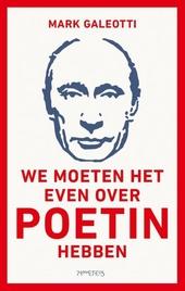 We moeten het even over Poetin hebben : waarom het Westen hem niet begrijpt