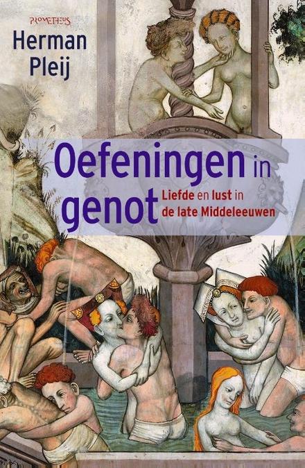 Oefeningen in genot : liefde en lust in de late Middeleeuwen