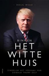 Binnen het Witte Huis : eindelijk het verhaal van Donald Trump zelf