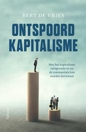 Ontspoord kapitalisme : hoe het kapitalisme ontspoorde en na de coronacrisis kan worden hervormd