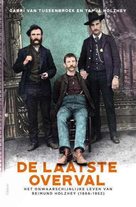 De laatste overval : het onwaarschijnlijke leven van Reimund Holzhey (1866-1952)