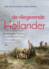De vliegerende Hollander : cultuurgeschiedenis van de Nederlandse vliegerverbeelding vanaf 1600