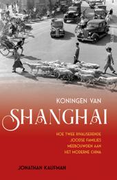 Koningen van Shanghai : hoe twee Joodse families meebouwden aan het moderne China