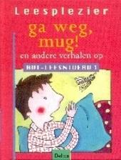 Ga weg, mug ! en andere verhalen : op AVI-leesniveau 1